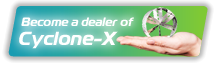 Become a dealer of Cyclone-X
